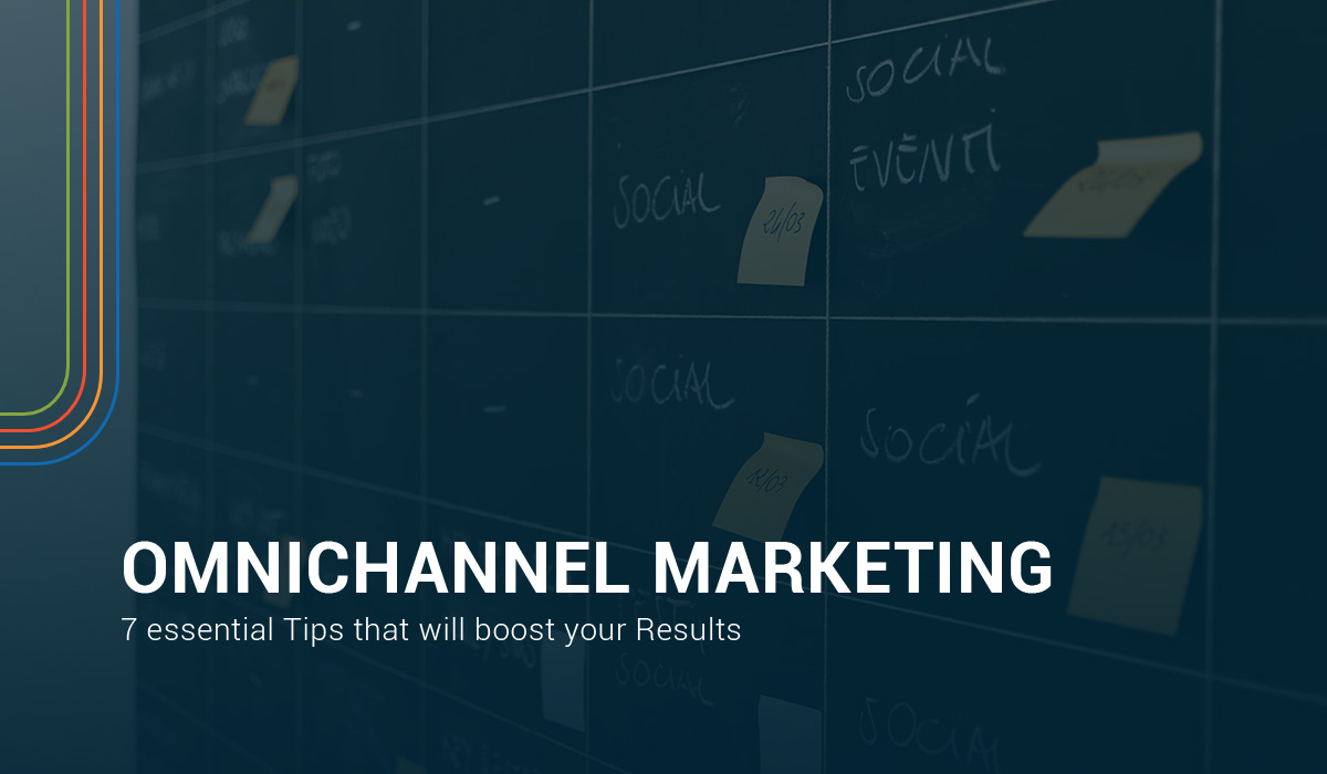 7 Tips that will boost your omnichannel markering results