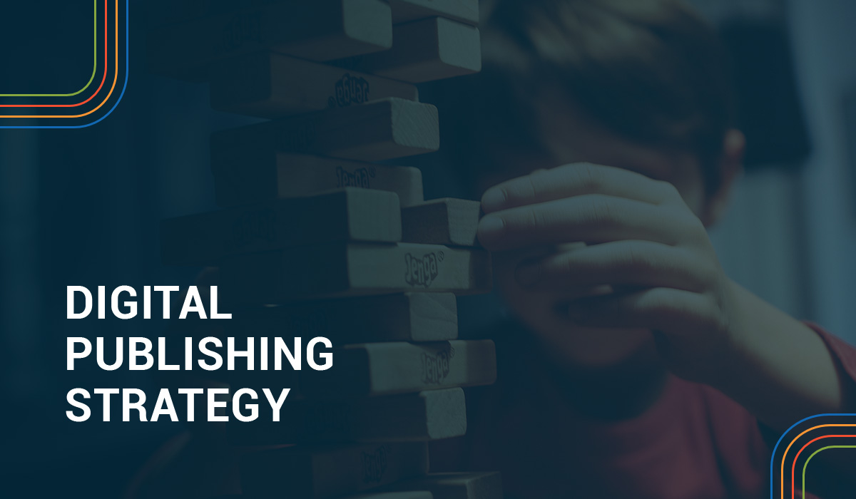 5 reasons why your digital publishing strategy doesn't (yet) work