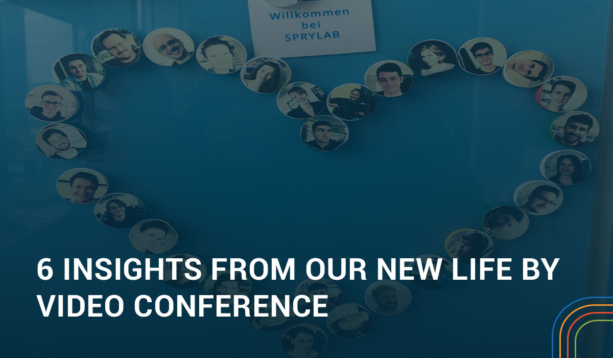 SPRYLABS reaction to the coronavirus: 6 Insights from Our New Life by Video Conference