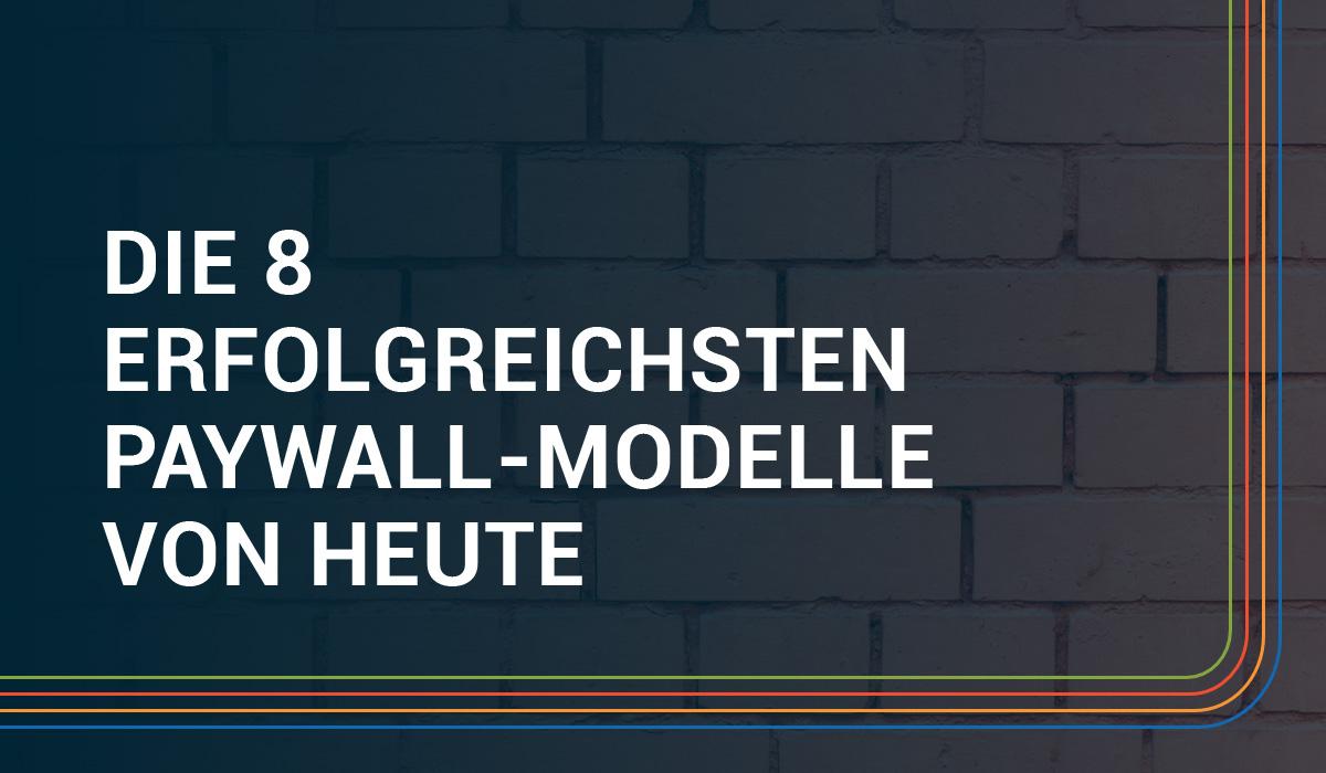 Paywall-Modelle: Was Sie von Bild, Handelsblatt, Wired und Co. lernen können
