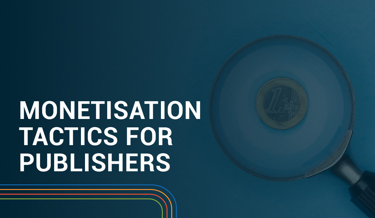 Monetisation for Publishers: 8 Tactics That Actually Work