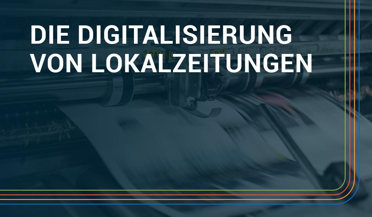 Wie die Digitalisierung von Lokalzeitungen erfolgreich sein kann