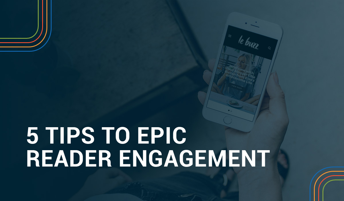 Tips to Epic Reader Engagement for Digital Publishers