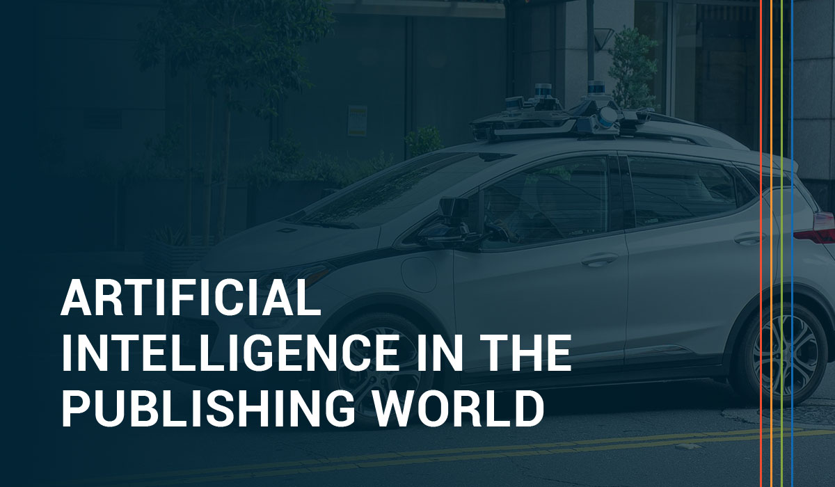 "Artificial Intelligence in the Publishing World: In Search of the ""Self-Driving Car"""