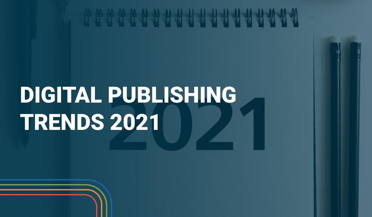 Die 5 wichtigsten Digital Publishing Trends 2021: die 5 wichtigsten Entwicklungen