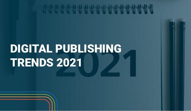 Die 5 wichtigsten Digital Publishing Trends 2021 Preview Image